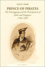 Prince of Pirates: The Temenggongs and the Development of Johor and Singapore, 1784-1885