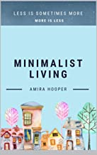 Minimalist  Living: less is sometimes more , more is less (English Edition)
