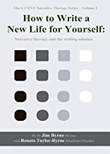 How to Write a New Life for Yourself: Narrative therapy and the writing solution (The E-CENT Narrative Therapy Series Book 1) (English Edition)