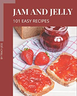 101 Easy Jam and Jelly Recipes: Easy Jam and Jelly Cookbook - The Magic to Create Incredible Flavor!