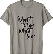 Funny Don't Tell Me What To Do T-shirt Independent T-shirt