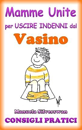 Mamme Unite per uscire indenni dal Vasino (Mamme Unite per uscire indenni da Pappa, Pianto, Capricci, Vasino, Nanna Vol. 4)
