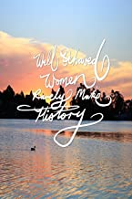 Well behaved woman rarely make history: 6x9 Inch Lined Journal/Notebook designed to remind you that well behaved woman rarely make history! Never give ... Calligraphy Art with Photography, GIFT IDEA