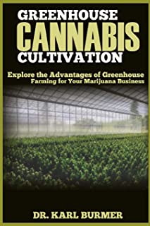GREENHOUSE CANNABIS CULTIVATION: Explore the Advantages of Greenhouse Farming for Your Marijuana Business