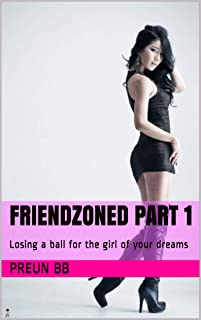 Friendzoned part 1: Losing a ball for the girl of your dreams