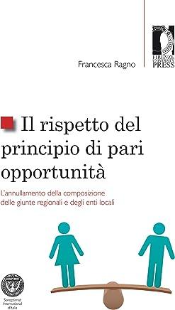 Il rispetto del principio di pari opportunità: L'annullamento della composizione delle giunte regionali e degli enti locali (Studi e saggi Vol. 119)
