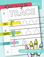 Learning to Trace: Children's Activity Book: Lines Shapes Letters Ages 3+: A Beginner Kids Tracing Workbook for Toddlers, Preschool, Pre-K & Kindergarten Boys & Girls