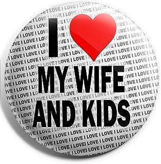 Grand badge à épingle « I Love My Wife and Kids » - 75 mm - Cadeau d'anniversaire, Noël