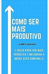 COMO SER MAIS PRODUTIVO: 11 DICAS PARA SER MAIS PRODUTIVO E MELHORAR NOSSA AUTOCONFIANÇA (AUTO-AJUDA E DESENVOLVIMENTO PESSOAL Livro 81) eBook Kindle