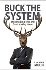 Buck The System: Stop Marking Time and Start Making Noise Kindle Edition