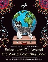 Schnauzers Go Around the World Colouring Book: Fun Schnauzer Colouring Book for Adults and Kids 10+