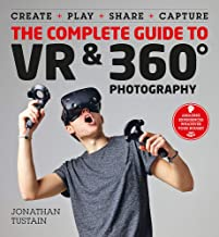 The Complete Guide to VR & 360 Photography: Make, Enjoy, and Share & Play Virtual Reality