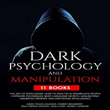 Dark Psychology and Manipulation: 11 Books in 1: The Art of Persuasion, How to Analyze & Manipulate People, Hypnosis Techn...