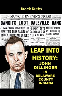 Leap Into History: John Dillinger In Delaware County, Indiana