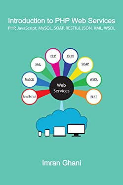 Introduction to PHP Web Services: PHP, JavaScript, MySQL, SOAP, RESTful, JSON, XML, WSDL