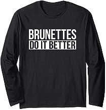 Brunettes Do It Better Funny Gift Long Sleeve T-Shirt