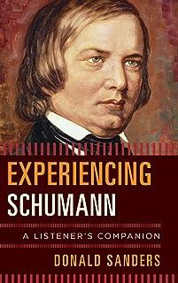 Experiencing Schumann: A Listener's Companion