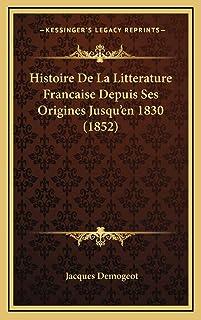 Histoire De La Litterature Francaise Depuis Ses Origines Jusqu'en 1830 (1852)
