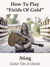 How To Play Fields Of Gold By Sting - Guitar Tabs & Chords
