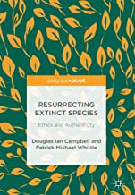Resurrecting Extinct Species: Ethics and Authenticity