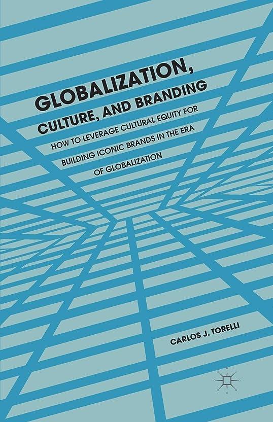 ブレーキ隠精神的にGlobalization, Culture, and Branding: How to Leverage Cultural Equity for Building Iconic Brands in the Era of Globalization