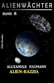 Alien-Razzia: Alienwächter Band 8 (Science Fiction-Serie Alienwächter der Erde) (German Edition)