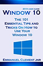 Window 10: 2019 User Guide: The 101 Essential Tips and Tricks On How to Use Your Window 10 (English Edition)