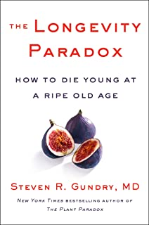 The Longevity Paradox: How to Die Young at a Ripe Old Age (The Plant Paradox Book 4)