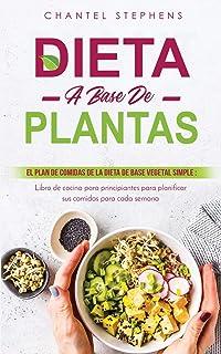 Dieta a Base de Plantas: El plan de comidas de la dieta de base vegetal simple: Libro de cocina para principiantes para pl...