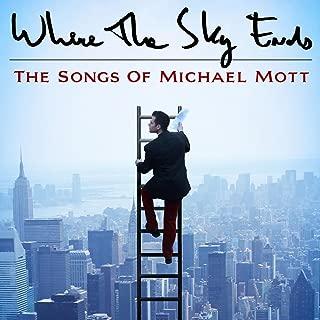 Where the Sky Ends: The Songs of Michael Mott