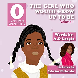 Oprah Winfrey: The Girl Who Would Grow Up to Be: Oprah