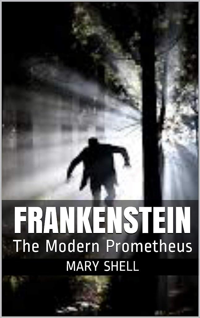 腐食するエレクトロニック学んだFrankenstein: The Modern Prometheus (English Edition)