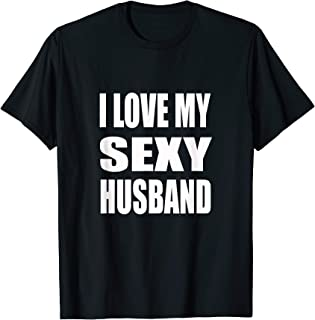 I Love My Sexy Husband Tee | Wife, Mom T-Shirt