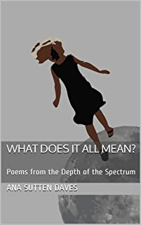 What Does it all Mean?: Poems from the Depth of the Spectrum (English Edition)