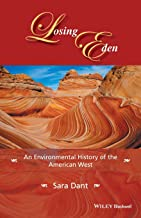 Losing Eden: An Environmental History of the American West: An Environmental History of the American West (Western History Series)