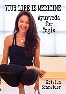 Your Life is Medicine: Ayurveda for Yogis (Your Life is Your Medicine)