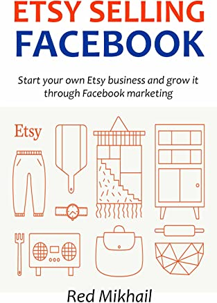 ETSY SELLING FACEBOOK: Start your own Etsy business and grow it through Facebook marketing (English Edition)