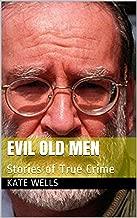 Evil Old Men: Stories of True Crime