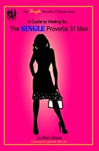 The Single Proverbs 31 Woman Series: A Guide to Waiting for the Single Proverbs 31 Man