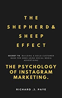 THE SHEPHERD AND SHEEP EFFECT: SECRET TO BUILDING A SOLID CUSTOMER BASE FOR SMEs USING SOCIAL MEDIA ADVERTISING