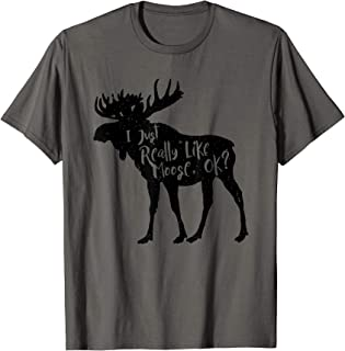 I Just Really Like Moose, Ok? Funny Moose Animal T-Shirt