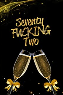 Seventy Fucking Two: Blank Lined 6x9 Funny Journal / Notebook as a Perfect 72 year old Birthday Anniversary Party Adult Gag Gift for Holidays like ... Day, Thanksgiving, Appreciation etc.