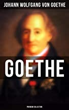 GOETHE - Premium Collection: 200+ Titles in One Edition : Novels, Tales, Plays, Essays, Autobiography & Letters