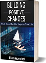 BUILDING POSITIVE CHANGES: Small Ways That Can Improve Your Life