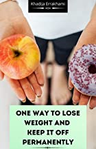 One Way to Lose Weight and  Keep It Off Permanently (English Edition)
