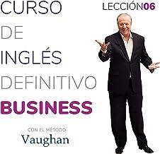 Curso de inglés definitivo - Business - Lección 06 [Definitive English Course - Business - Lesson 06]: Para triunfar en el...
