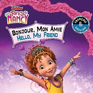 Hello, My Friend / Bonjour, Mon Amie (English-French) (Disney Fancy Nancy) (15) (Disney Bilingual)