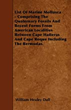 List Of Marine Mollusca - Comprising The Quaternary Fossils And Recent Forms From American Localities Between Cape Hatteras And Cape Roque Including The Bermudas.