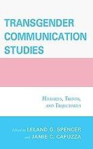 Transgender Communication Studies: Histories, Trends, and Trajectories