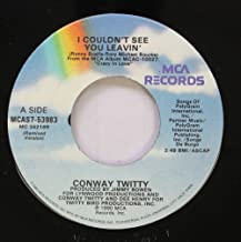 CONWAY TWITTY 45 RPM I COULDN'T SEE YOU LEAVIN' / JUST THE THOUGHT OF LOSING YOU
